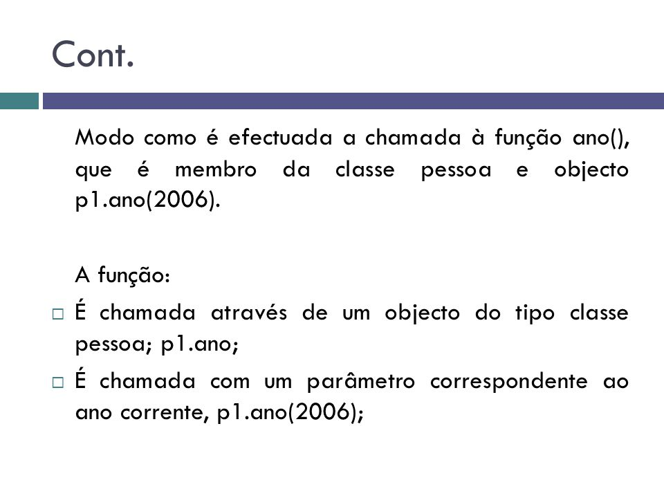 Cont. Modo como é efectuada a chamada à função ano(), que é membro da classe pessoa e objecto p1.ano(2006).