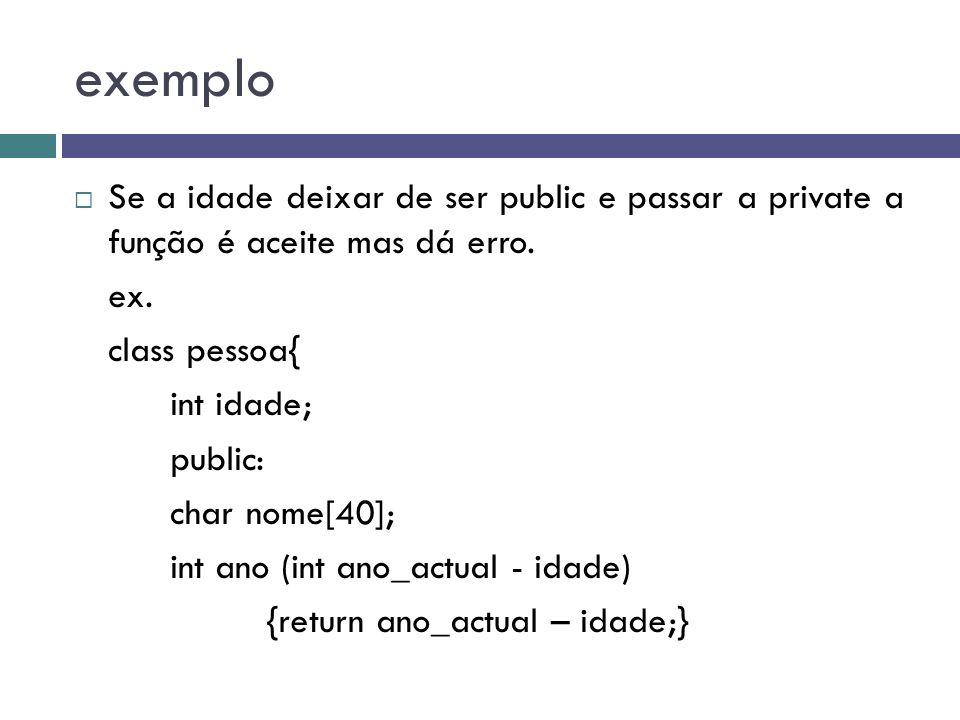 exemplo Se a idade deixar de ser public e passar a private a função é aceite mas dá erro. ex. class pessoa{