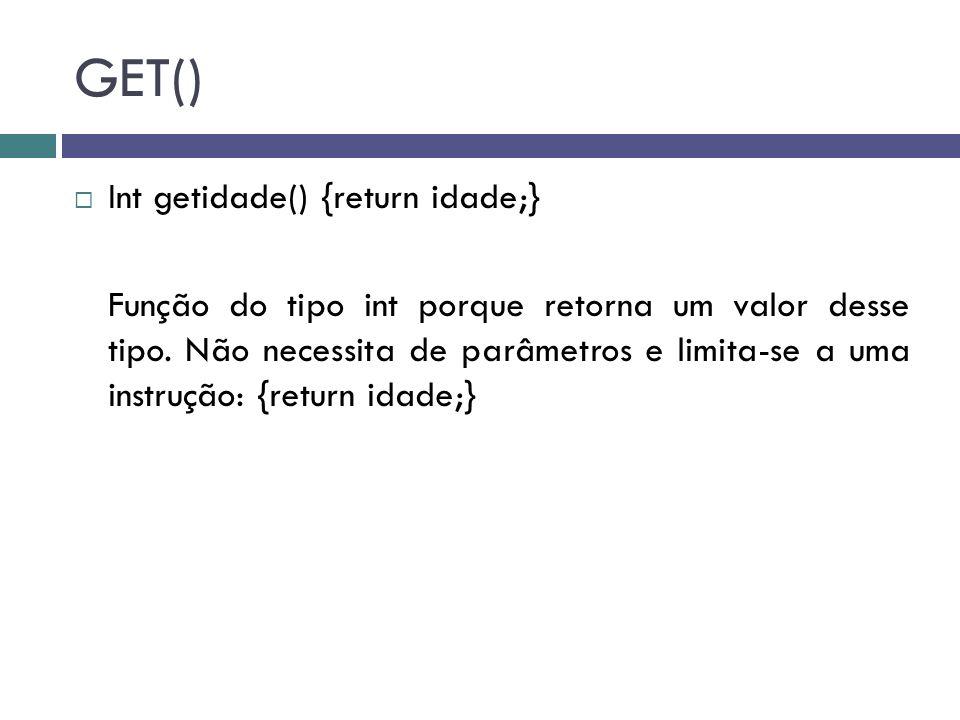 GET() Int getidade() {return idade;}