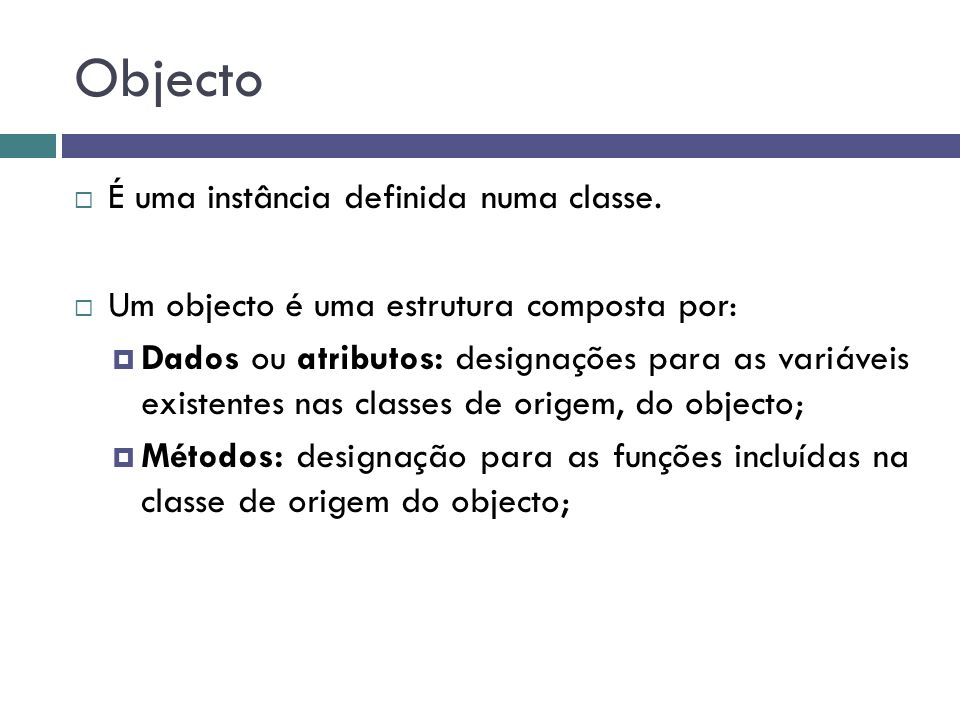 Objecto É uma instância definida numa classe.