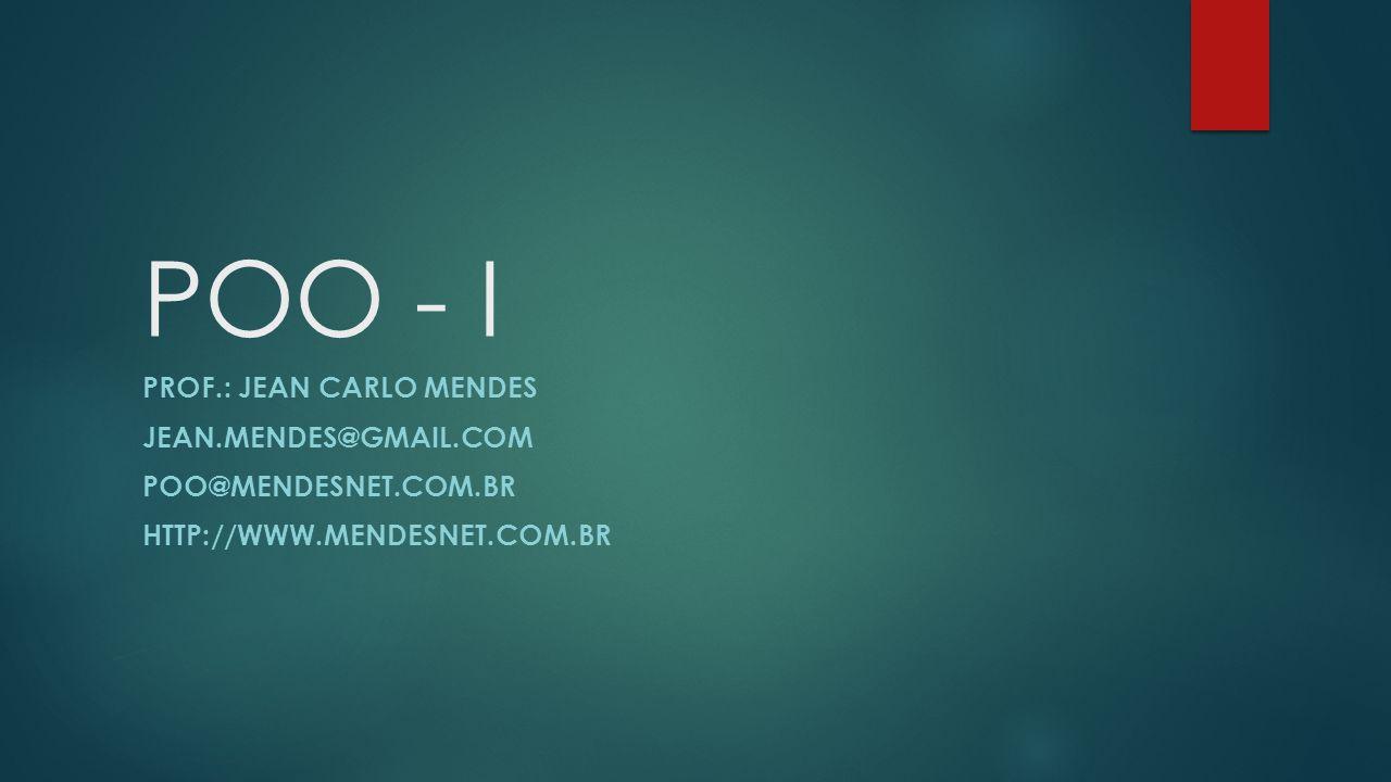 POO - I Prof.: Jean Carlo Mendes jean.mendes@gmail.com