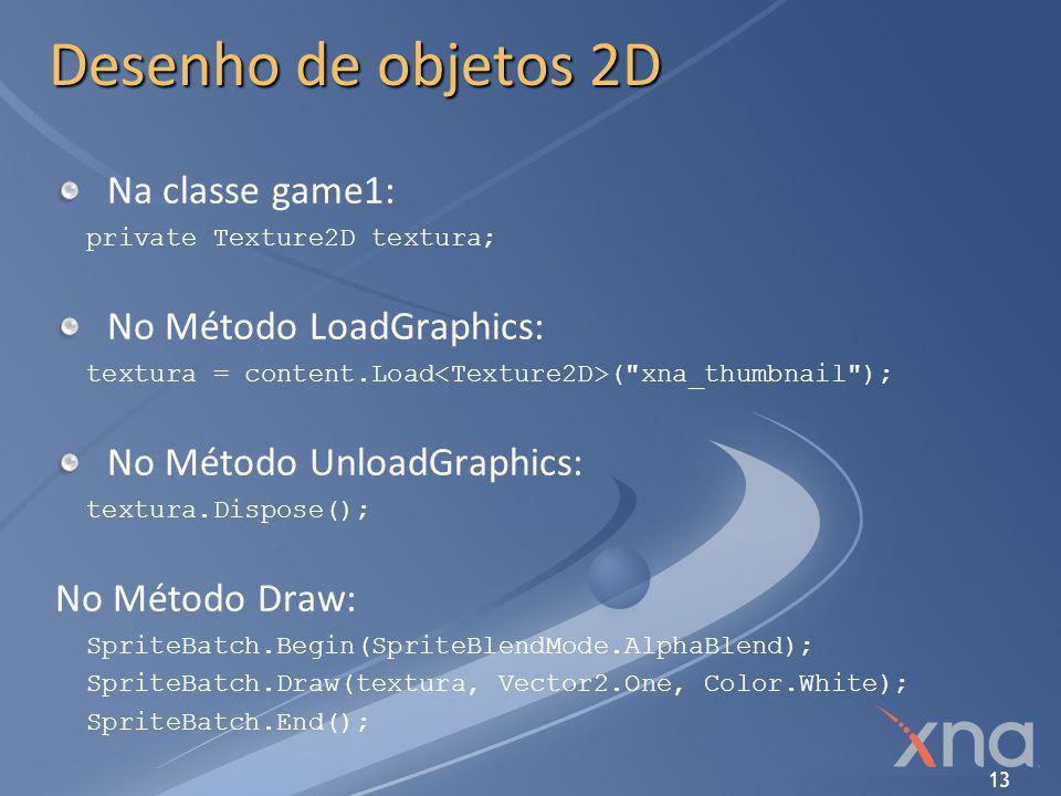 Desenho de objetos 2D Na classe game1: No Método LoadGraphics:
