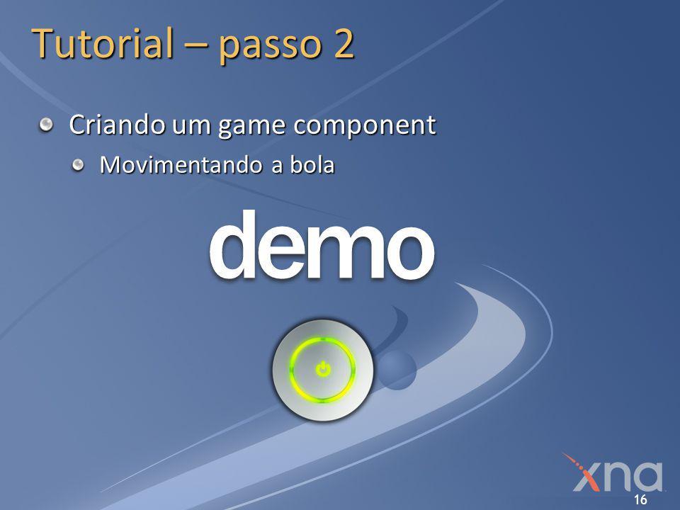 Tutorial – passo 2 Criando um game component Movimentando a bola
