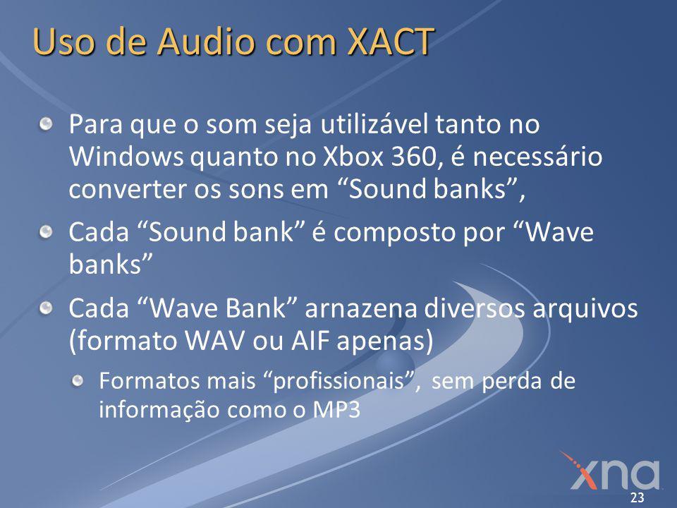 Uso de Audio com XACT Para que o som seja utilizável tanto no Windows quanto no Xbox 360, é necessário converter os sons em Sound banks ,