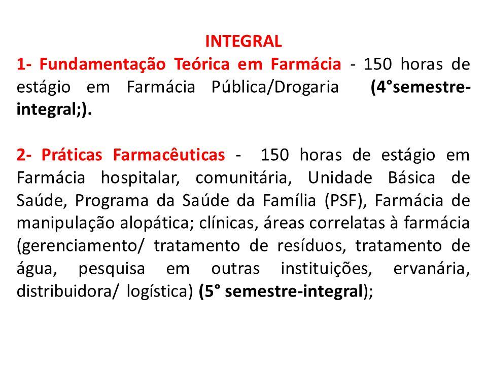 INTEGRAL 1- Fundamentação Teórica em Farmácia - 150 horas de estágio em Farmácia Pública/Drogaria (4°semestre-integral;).