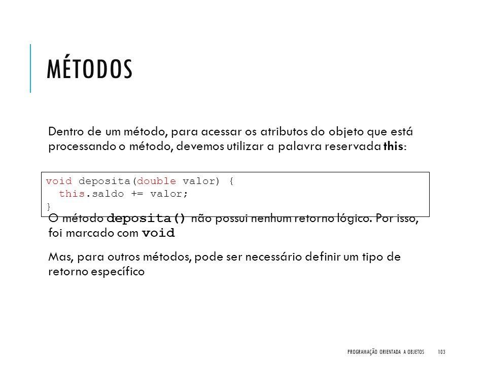 Métodos Dentro de um método, para acessar os atributos do objeto que está processando o método, devemos utilizar a palavra reservada this: