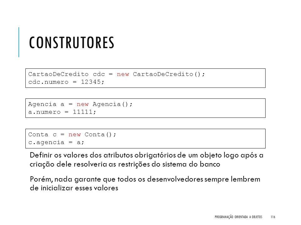 Construtores CartaoDeCredito cdc = new CartaoDeCredito(); cdc.numero = 12345;