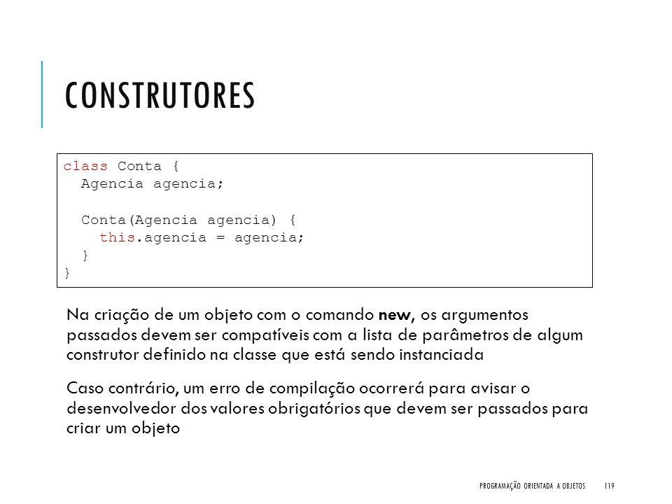 Construtores class Conta { Agencia agencia; Conta(Agencia agencia) { this.agencia = agencia; }