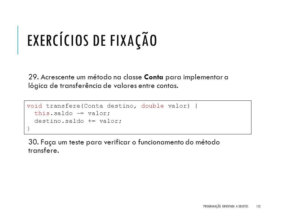 Exercícios de Fixação 29. Acrescente um método na classe Conta para implementar a lógica de transferência de valores entre contas.