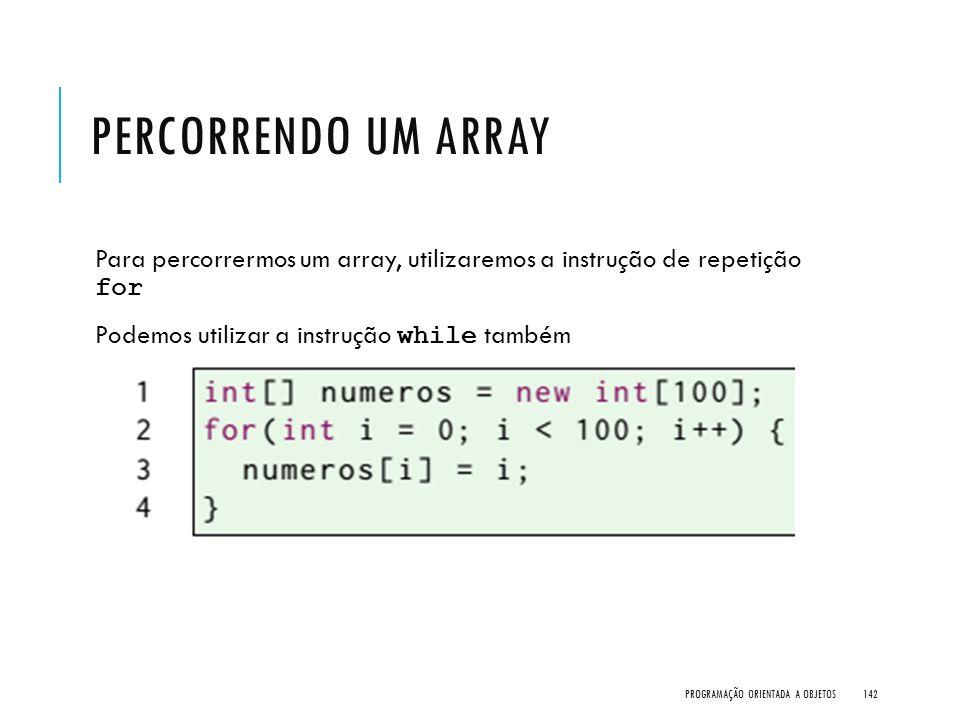 Percorrendo um Array Para percorrermos um array, utilizaremos a instrução de repetição for. Podemos utilizar a instrução while também.