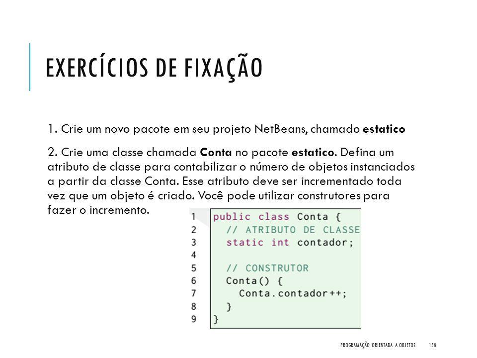 Exercícios de Fixação 1. Crie um novo pacote em seu projeto NetBeans, chamado estatico.