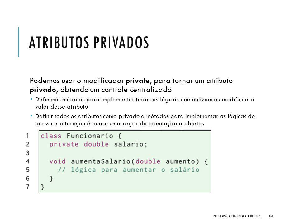 Atributos Privados Podemos usar o modificador private, para tornar um atributo privado, obtendo um controle centralizado.