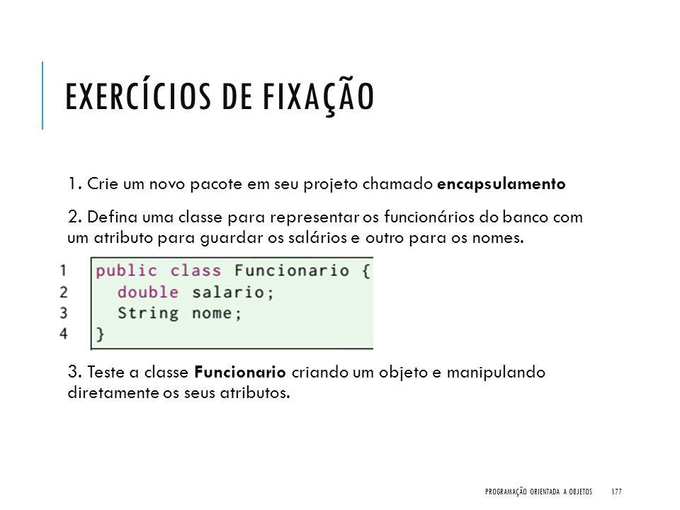 Exercícios de Fixação 1. Crie um novo pacote em seu projeto chamado encapsulamento.
