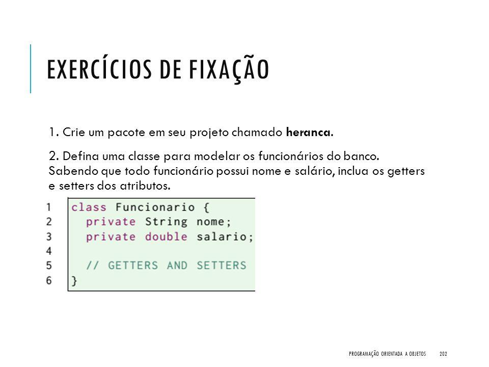 Exercícios de Fixação 1. Crie um pacote em seu projeto chamado heranca.