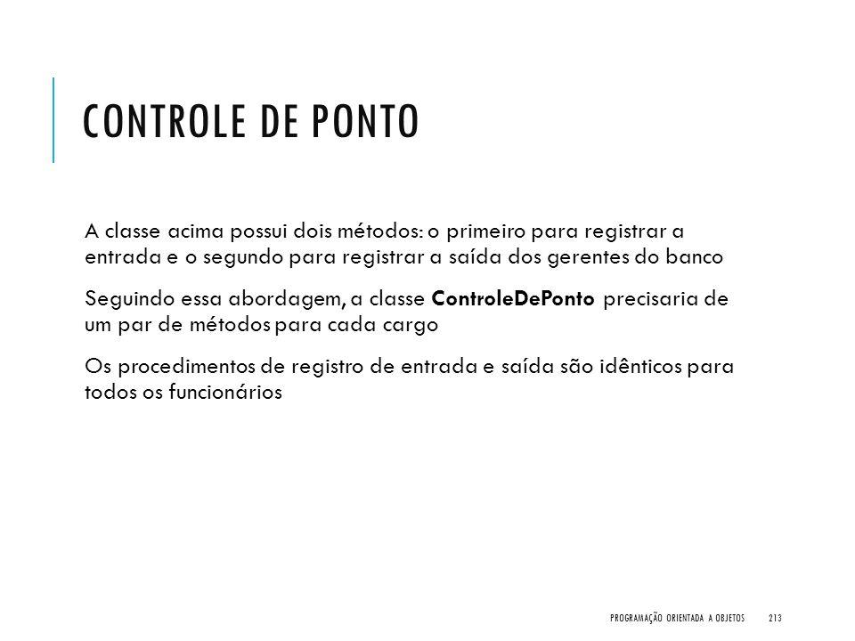 Controle de Ponto A classe acima possui dois métodos: o primeiro para registrar a entrada e o segundo para registrar a saída dos gerentes do banco.