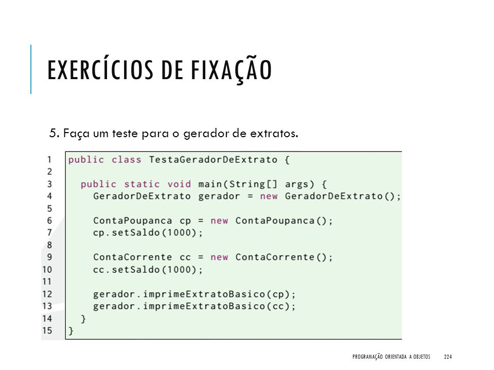 Exercícios de Fixação 5. Faça um teste para o gerador de extratos.