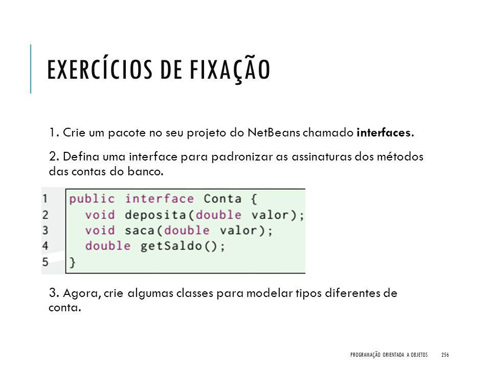 Exercícios de Fixação 1. Crie um pacote no seu projeto do NetBeans chamado interfaces.