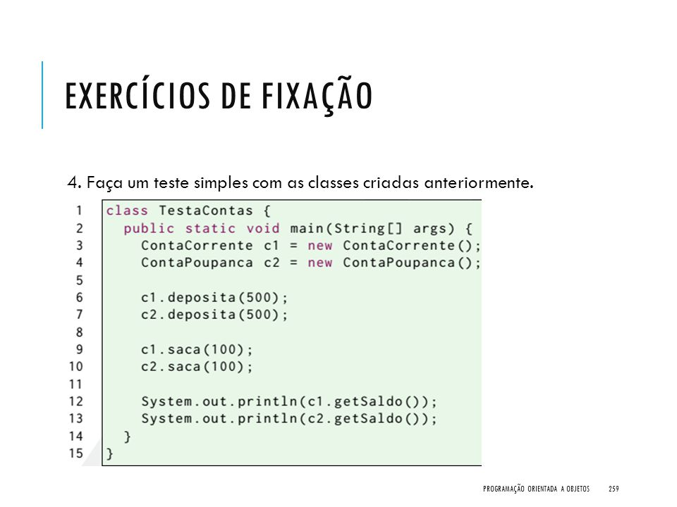 Exercícios de Fixação 4. Faça um teste simples com as classes criadas anteriormente.