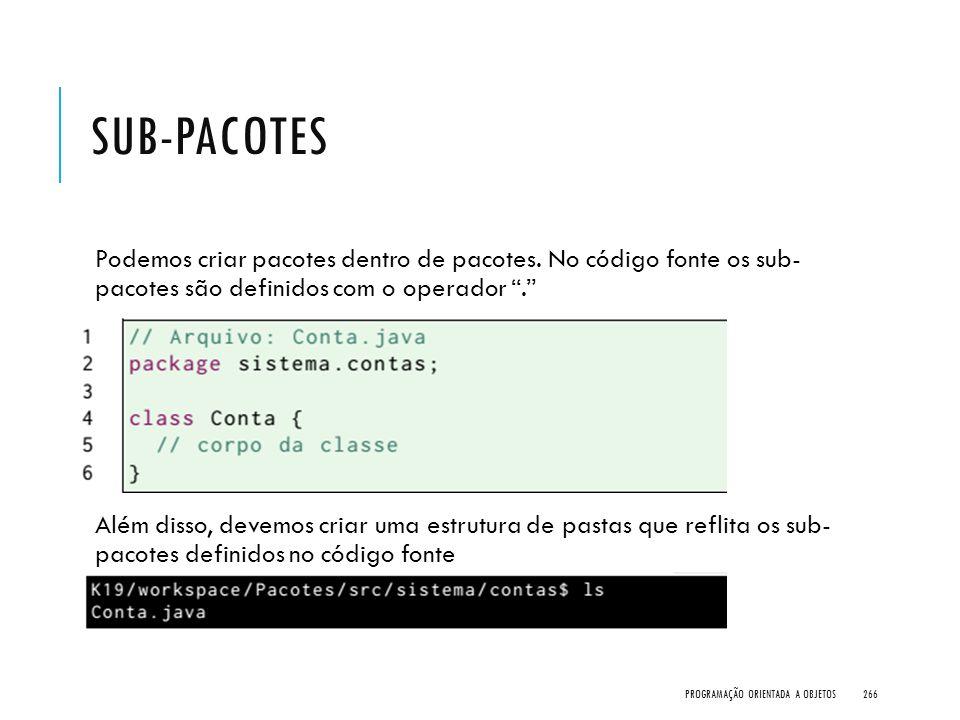 Sub-pacotes Podemos criar pacotes dentro de pacotes. No código fonte os sub- pacotes são definidos com o operador .