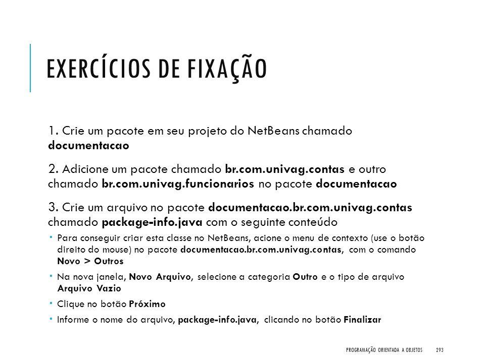 Exercícios de Fixação 1. Crie um pacote em seu projeto do NetBeans chamado documentacao.