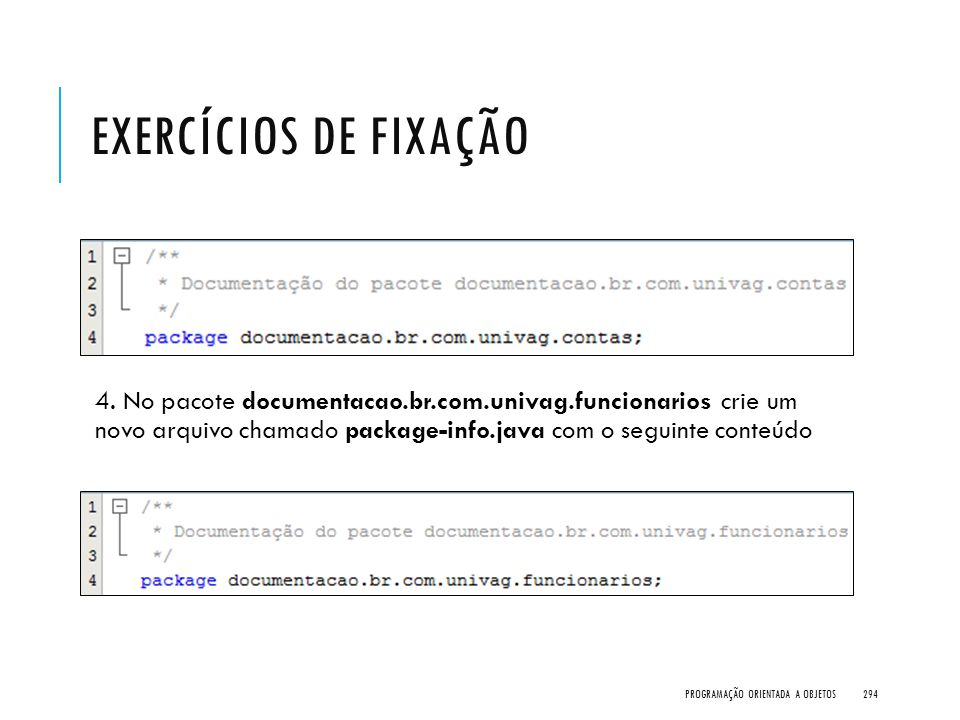 Exercícios de Fixação 4. No pacote documentacao.br.com.univag.funcionarios crie um novo arquivo chamado package-info.java com o seguinte conteúdo.