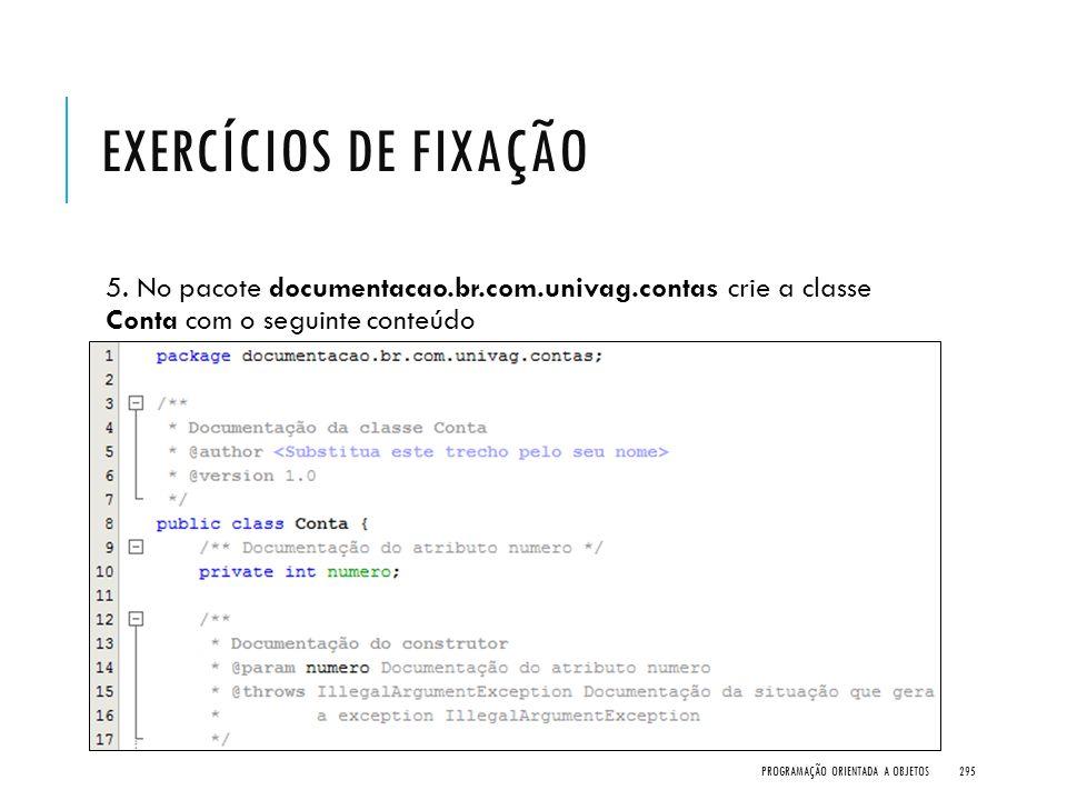 Exercícios de Fixação 5. No pacote documentacao.br.com.univag.contas crie a classe Conta com o seguinte conteúdo.