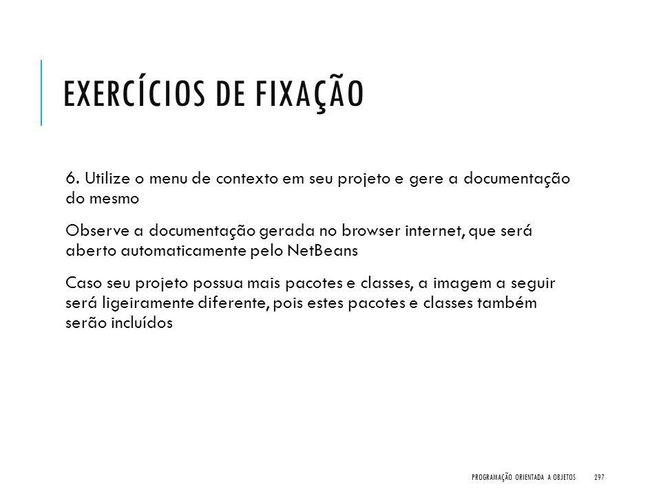 Exercícios de Fixação 6. Utilize o menu de contexto em seu projeto e gere a documentação do mesmo.