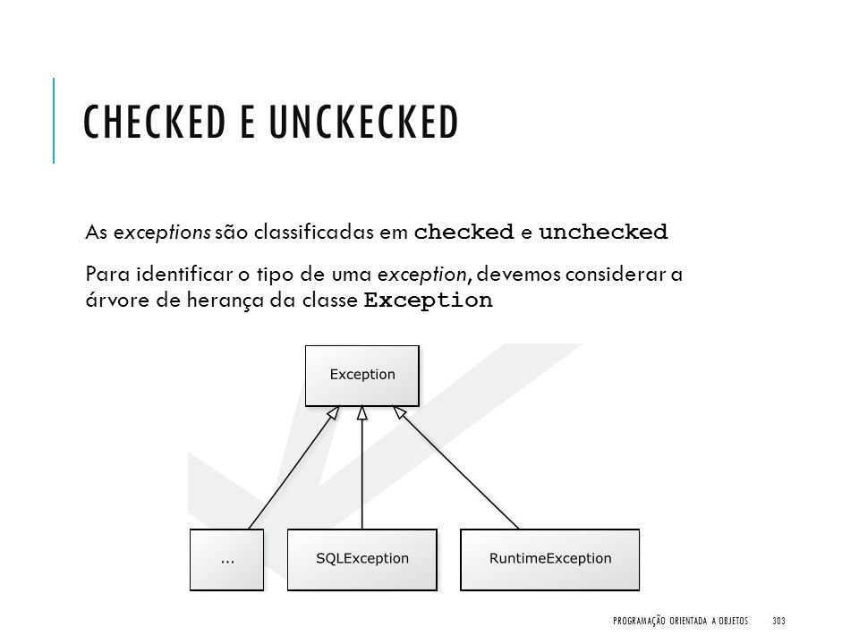 Checked e Unckecked As exceptions são classificadas em checked e unchecked.