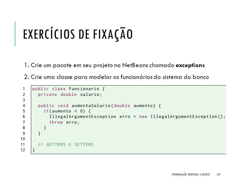 Exercícios de Fixação 1. Crie um pacote em seu projeto no NetBeans chamado exceptions.