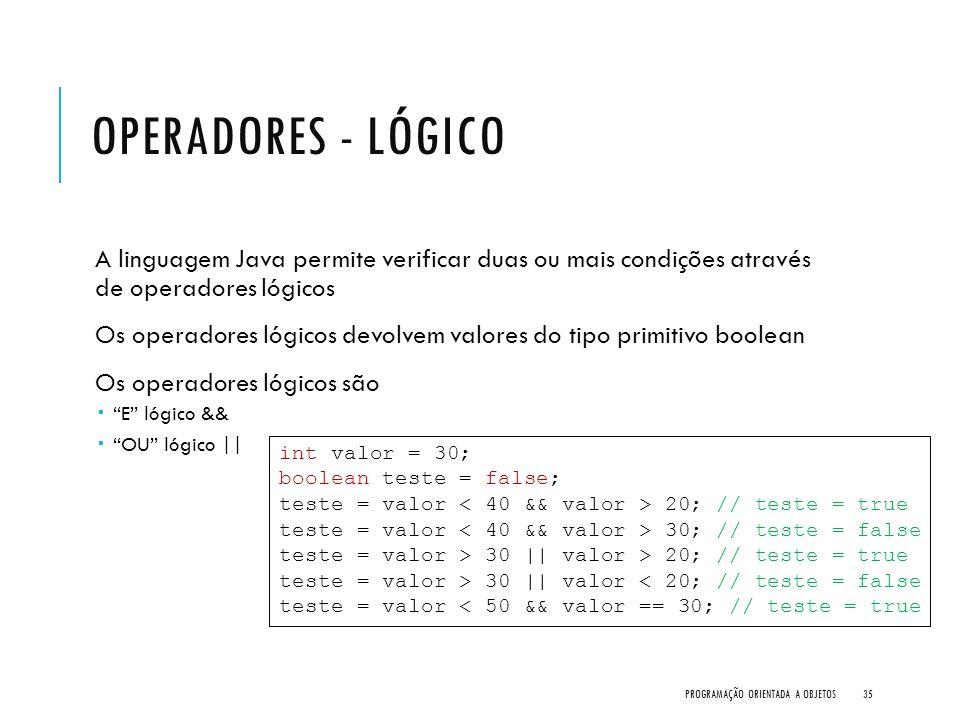 Operadores - Lógico A linguagem Java permite verificar duas ou mais condições através de operadores lógicos.