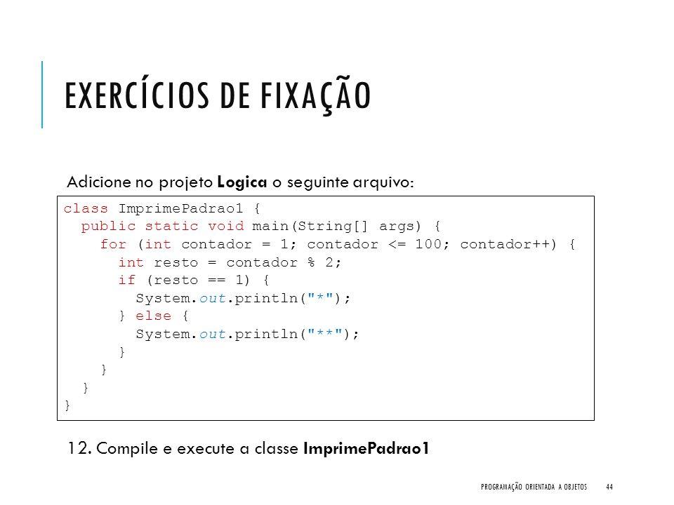 Exercícios de Fixação Adicione no projeto Logica o seguinte arquivo: