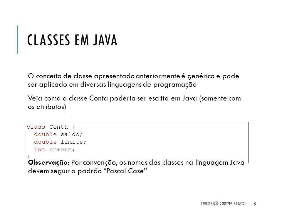 Classes em Java O conceito de classe apresentado anteriormente é genérico e pode ser aplicado em diversas linguagens de programação.