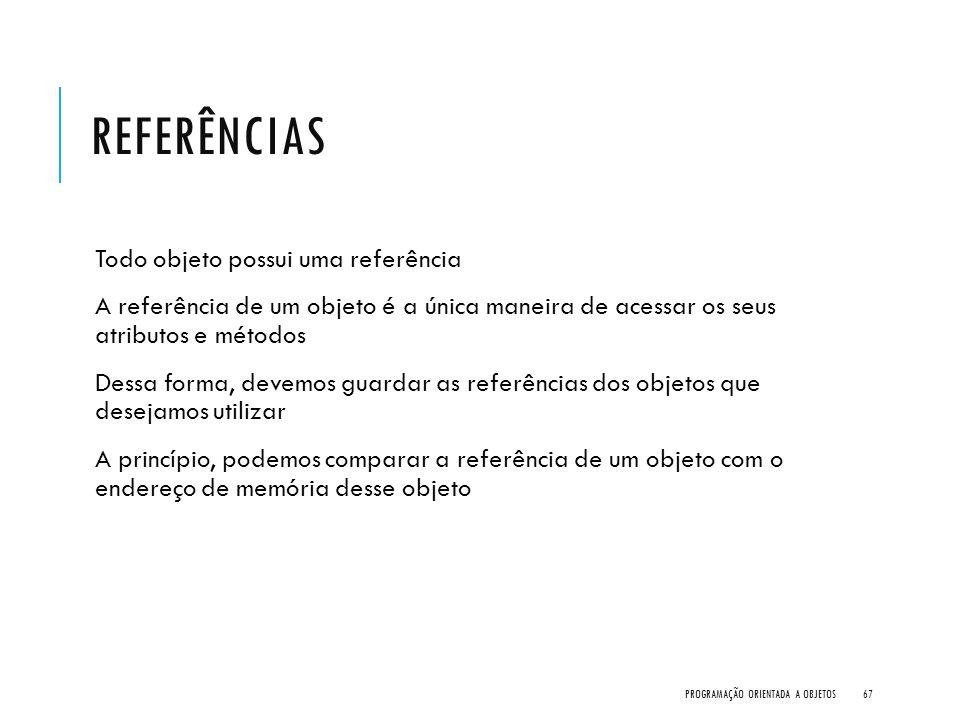 Referências Todo objeto possui uma referência