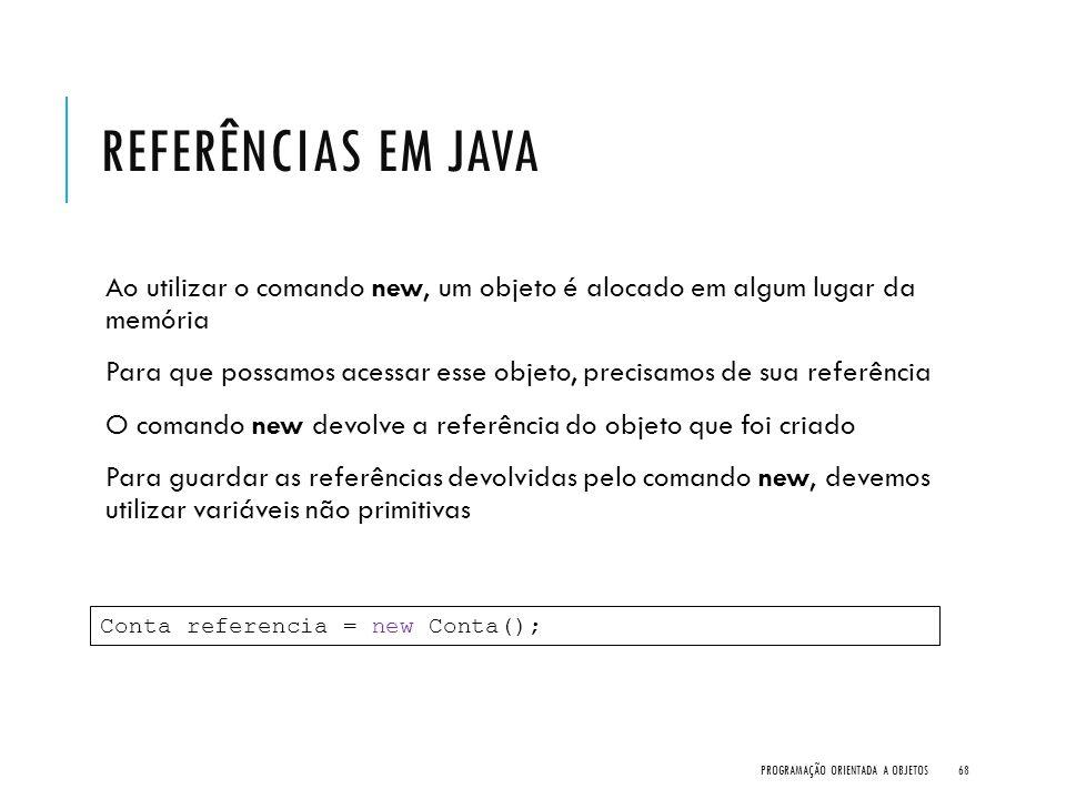 Referências em Java Ao utilizar o comando new, um objeto é alocado em algum lugar da memória.