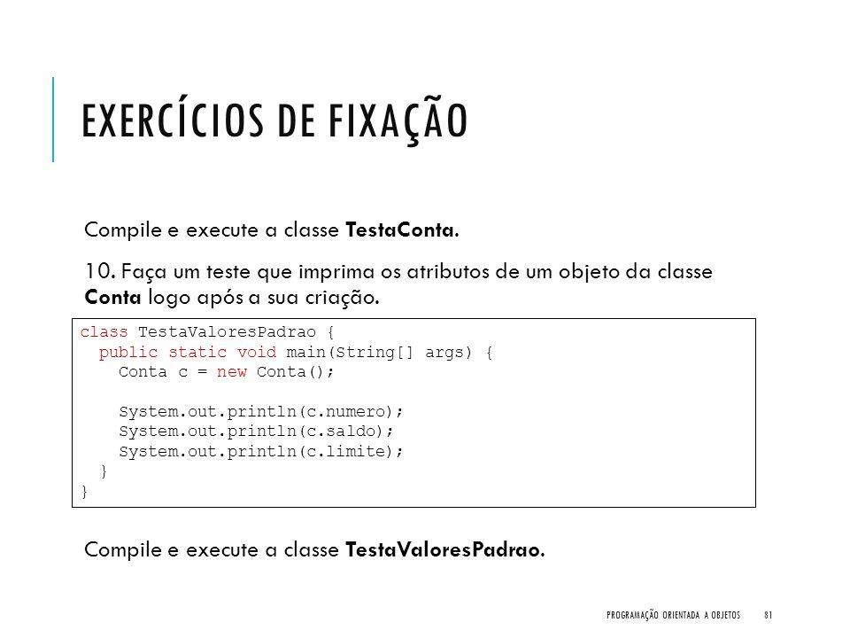 Exercícios de Fixação Compile e execute a classe TestaConta.