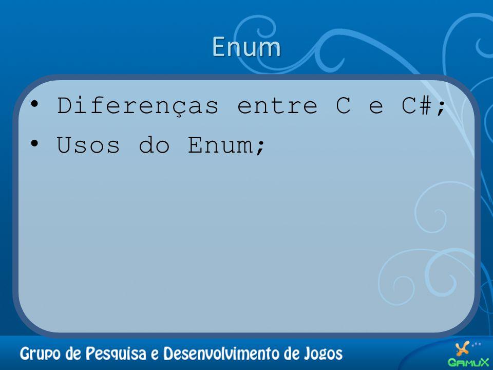 Enum Diferenças entre C e C#; Usos do Enum;