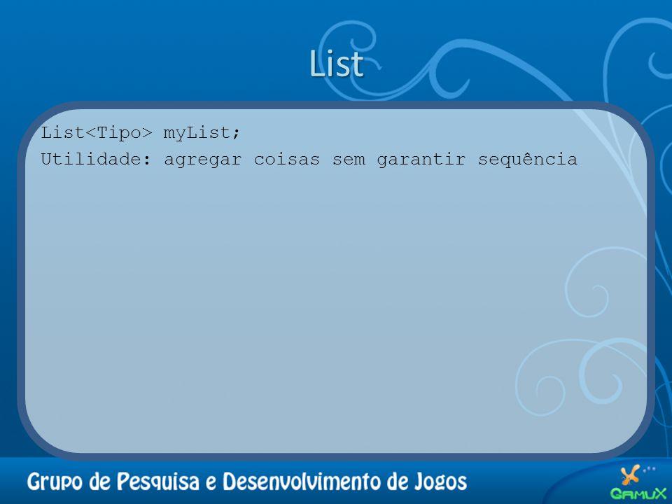 List List<Tipo> myList; Utilidade: agregar coisas sem garantir sequência