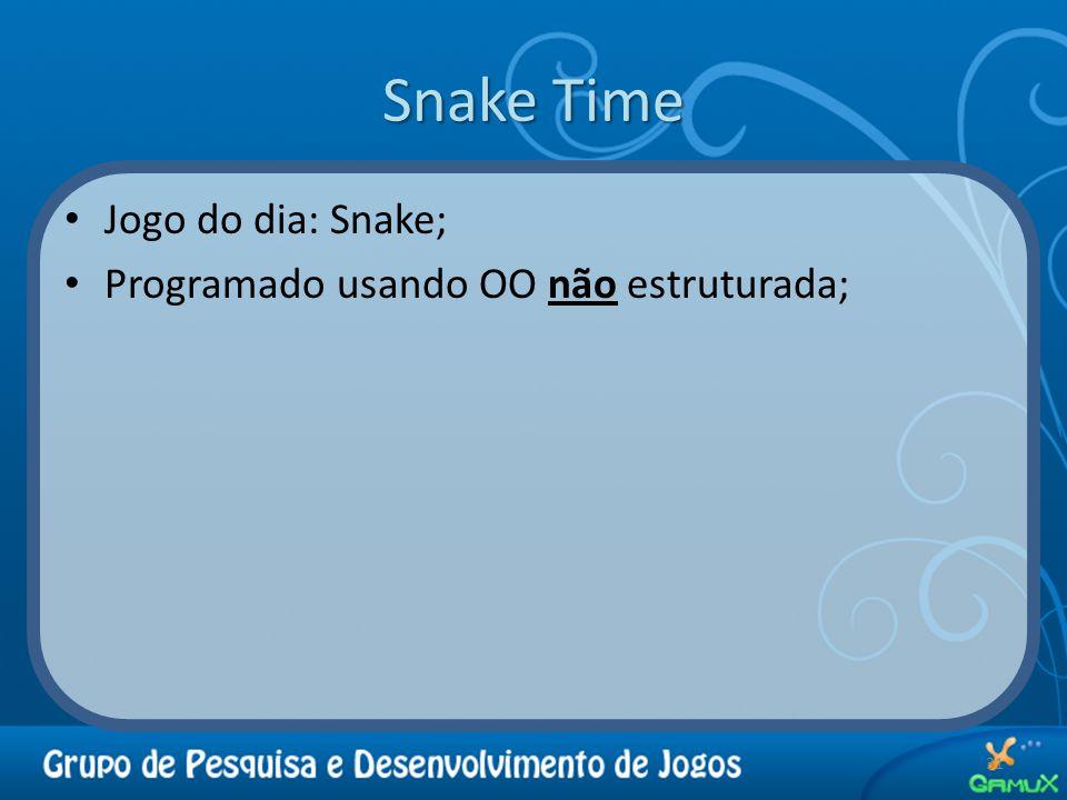 Snake Time Jogo do dia: Snake; Programado usando OO não estruturada;