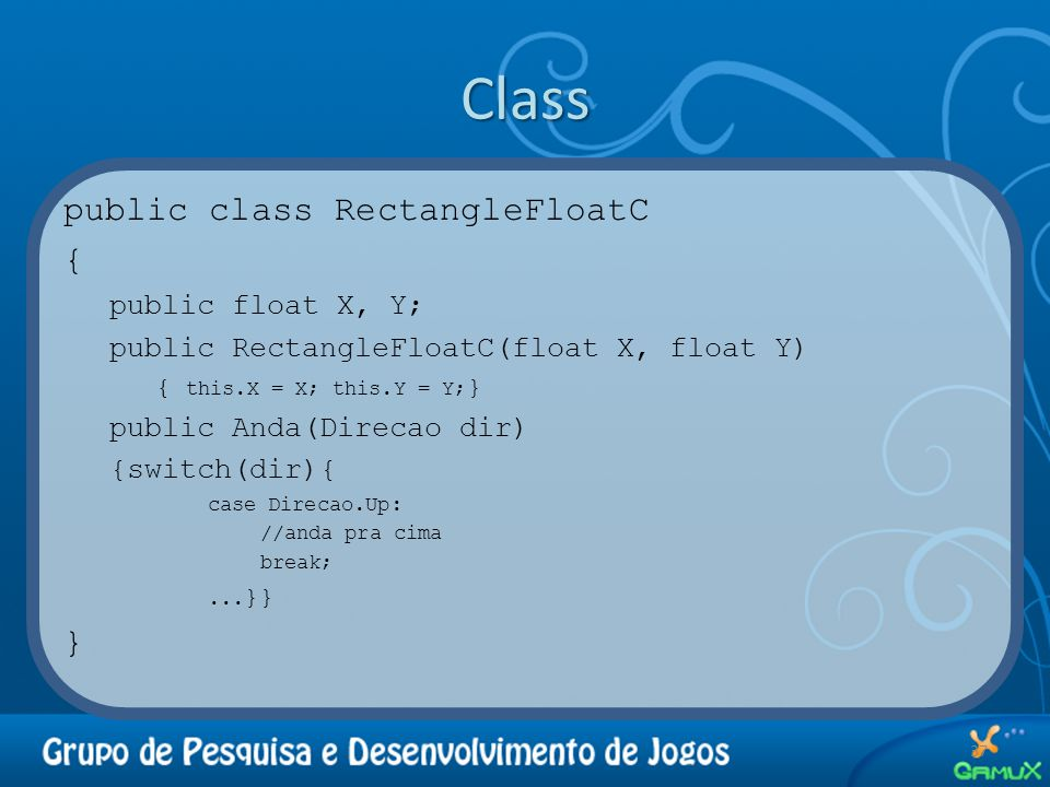 Class public class RectangleFloatC { } public float X, Y;