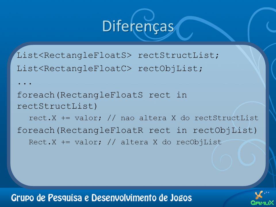 Diferenças List<RectangleFloatS> rectStructList;