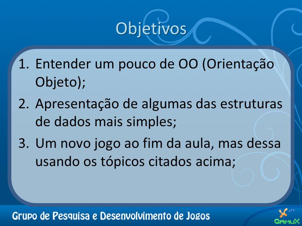 Objetivos Entender um pouco de OO (Orientação Objeto);