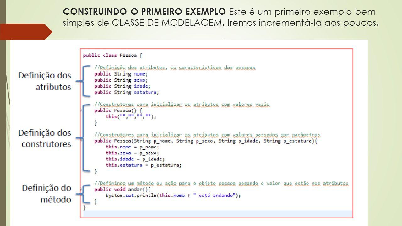 CONSTRUINDO O PRIMEIRO EXEMPLO Este é um primeiro exemplo bem simples de CLASSE DE MODELAGEM.