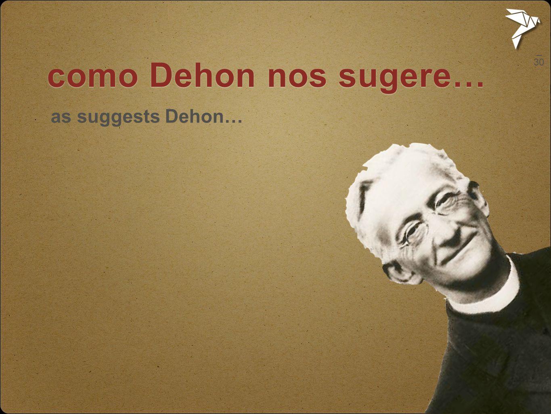 _ 30 como Dehon nos sugere… as suggests Dehon… Como Dehon nos sugere