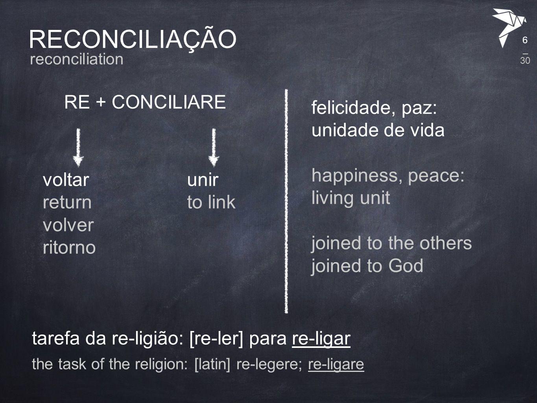 RECONCILIAÇÃO RE + CONCILIARE felicidade, paz: unidade de vida