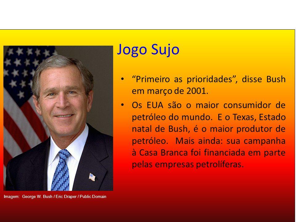 Jogo Sujo Primeiro as prioridades , disse Bush em março de 2001.
