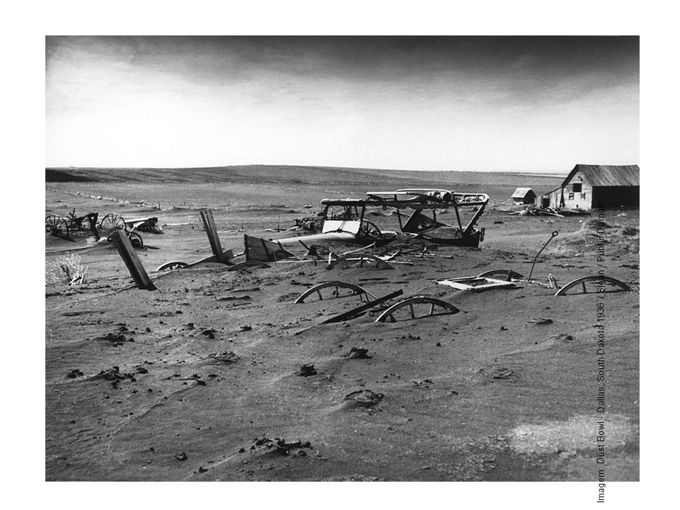 Imagem: Dust Bowl - Dallas, South Dakota 1936 / Sloan / Public Domain