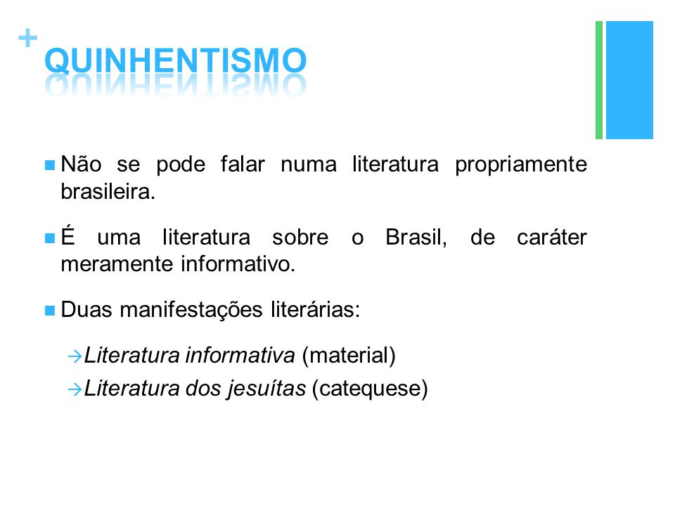 QUINHENTISMO Não se pode falar numa literatura propriamente brasileira. É uma literatura sobre o Brasil, de caráter meramente informativo.