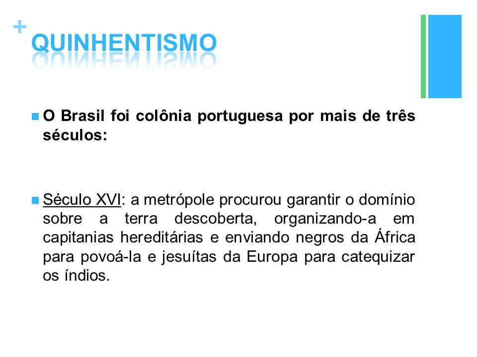 QUINHENTISMO O Brasil foi colônia portuguesa por mais de três séculos: