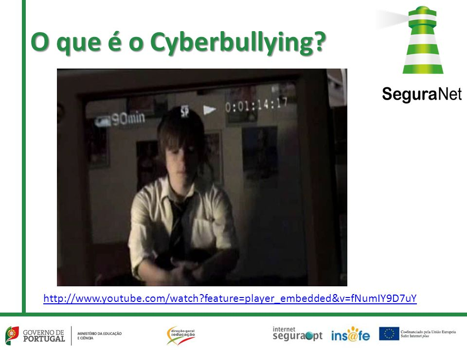 O que é o Cyberbullying http://www.youtube.com/watch feature=player_embedded&v=fNumIY9D7uY