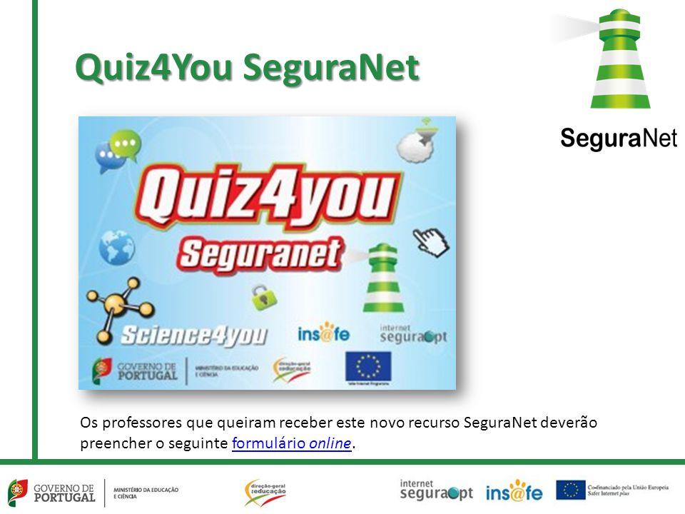 Quiz4You SeguraNet Os professores que queiram receber este novo recurso SeguraNet deverão preencher o seguinte formulário online.
